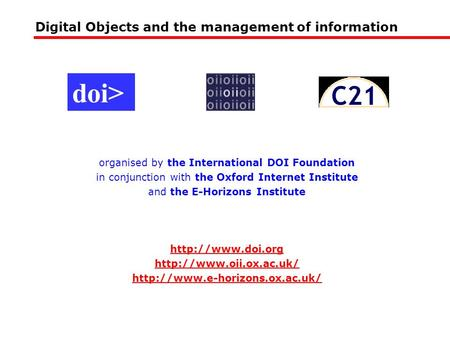Digital Objects and the management of information organised by the International DOI Foundation in conjunction with the Oxford Internet Institute and the.