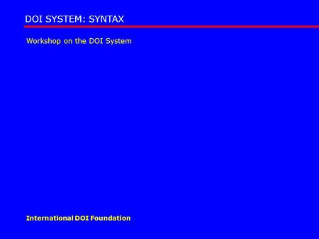 Workshop on the DOI System DOI SYSTEM: SYNTAX International DOI Foundation.