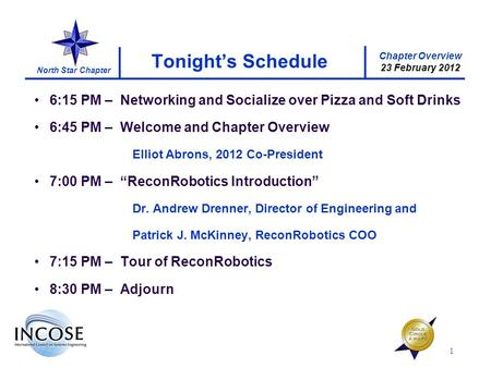 Chapter Overview 23 February 2012 North Star Chapter 1 Tonights Schedule 6:15 PM – Networking and Socialize over Pizza and Soft Drinks 6:45 PM – Welcome.