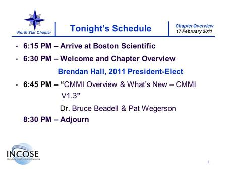 Chapter Overview 17 February 2011 North Star Chapter 1 Tonights Schedule 6:15 PM – Arrive at Boston Scientific 6:30 PM – Welcome and Chapter Overview Brendan.
