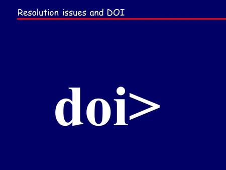 Resolution issues and DOI doi>. POLICIES Any form of identifier NUMBERING DESCRIPTION framework: DOI can describe any form of intellectual property, at.