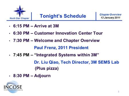 Chapter Overview 13 January 2011 North Star Chapter 1 Tonights Schedule 6:15 PM – Arrive at 3M 6:30 PM – Customer Innovation Center Tour 7:30 PM – Welcome.