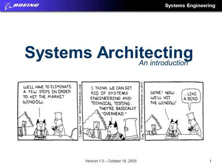Systems Engineering 1Version 1.0 – October 18, 2005 Systems Architecting An introduction.