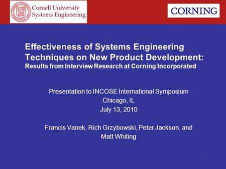 1 Effectiveness of Systems Engineering Techniques on New Product Development: Results from Interview Research at Corning Incorporated Presentation to INCOSE.