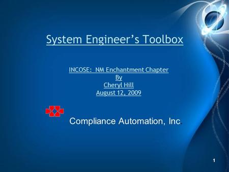 1 System Engineers Toolbox 1 Compliance Automation, Inc. INCOSE: NM Enchantment Chapter By Cheryl Hill August 12, 2009.