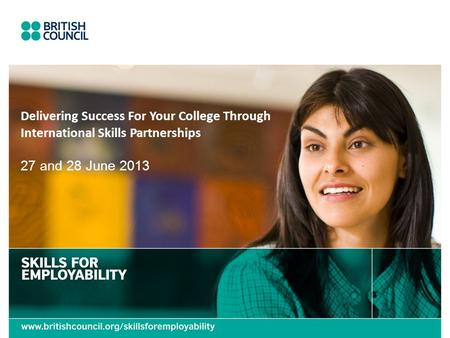 Delivering Success For Your College Through International Skills Partnerships 27 and 28 June 2013.