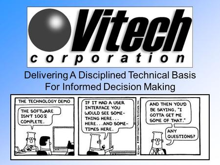 December 2002Copyright © 1992-2002. Vitech Corporation. Delivering A Disciplined Technical Basis For Informed Decision Making.