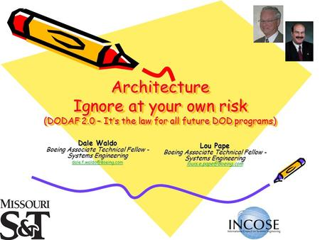 Architecture Ignore at your own risk (DODAF 2.0 – Its the law for all future DOD programs) Dale Waldo Boeing Associate Technical Fellow - Systems Engineering.