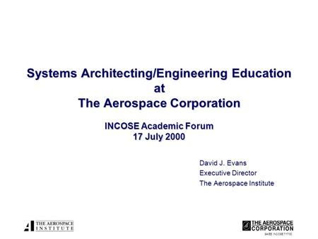 SA/EE INCOSE 7/17/00 Systems Architecting/Engineering Education at The Aerospace Corporation INCOSE Academic Forum 17 July 2000 David J. Evans Executive.