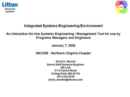 Advanced Systems ISEE Integrated Systems Engineering Environment An Interactive On-line Systems Engineering / Management Tool for use by Programs Managers.