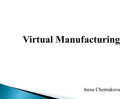 Virtual Manufacturing Anna Chernakova. 2 Biomedical U.S. Manufacturing – Global Leadership Through Modeling and Simulation The long-term national and.