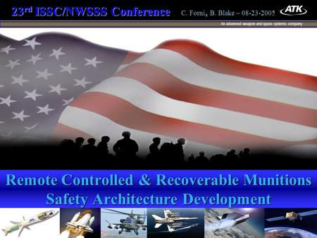 An advanced weapon and space systems company 1 23 rd ISSC/NWSSS Conference 23 rd ISSC/NWSSS Conference C. Forni, B. Blake – 08-23-2005 Remote Controlled.