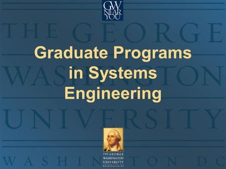 Graduate Programs in Systems Engineering. February 2007 : 2 EMSE Graduate Programs Introduction The George Washington University Thomas A. Mazzuchi, D.Sc.
