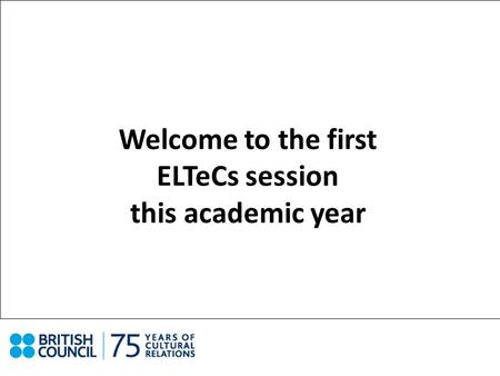 Welcome to the first ELTeCs session this academic year.