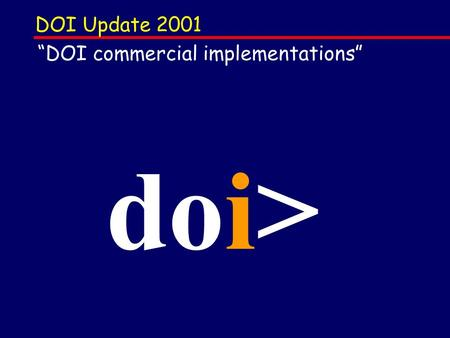 DOI Update 2001 doi> DOI commercial implementations.