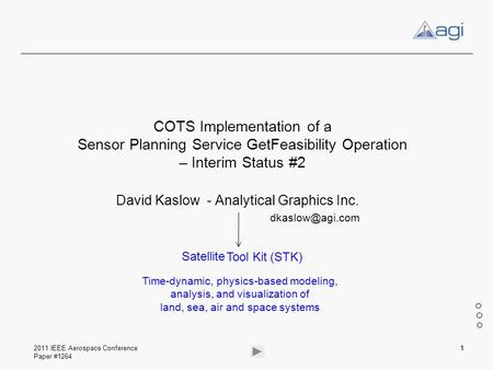 2011 IEEE Aerospace Conference Paper #1264 System 11 David Kaslow - Analytical Graphics Inc. COTS Implementation of a Sensor Planning Service.