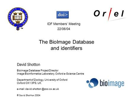 BioImage Database Project Director Image Bioinformatics Laboratory, Oxford e-Science Centre Department of Zoology, University of Oxford Oxford OX1 3PS,