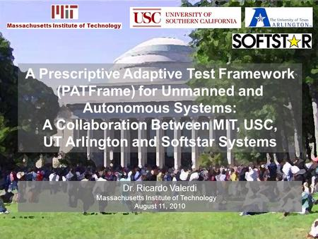 A Prescriptive Adaptive Test Framework (PATFrame) for Unmanned and Autonomous Systems: A Collaboration Between MIT, USC, UT Arlington and Softstar Systems.