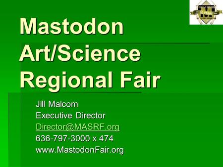 Mastodon Art/Science Regional Fair Jill Malcom Executive Director 636-797-3000 x 474