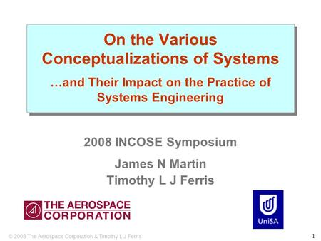 1 On the Various Conceptualizations of Systems …and Their Impact on the Practice of Systems Engineering 2008 INCOSE Symposium James N Martin Timothy L.