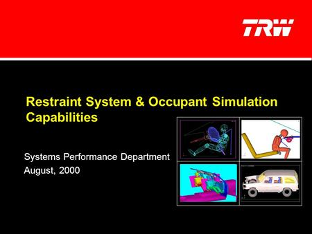 Restraint System & Occupant Simulation Capabilities Systems Performance Department August, 2000.