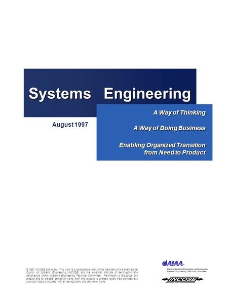1 Systems Engineering A Way of Thinking A Way of Doing Business Enabling Organized Transition from Need to Product August 1997 Systems Engineering Technical.
