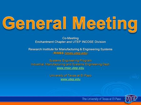 Co-Meeting Enchantment Chapter and UTEP INCOSE Division Research Institute for Manufacturing & Engineering Systems (RIMES rimes.utep.edu) Systems Engineering.