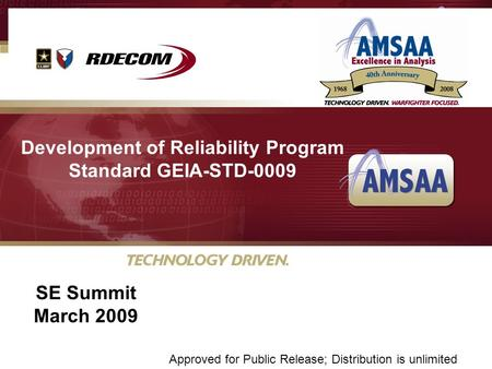 U Development of Reliability Program Standard GEIA-STD-0009 SE Summit March 2009 Approved for Public Release; Distribution is unlimited.