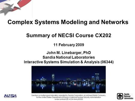 Complex Systems Modeling and Networks Summary of NECSI Course CX202 11 February 2009 John M. Linebarger, PhD Sandia National Laboratories Interactive Systems.