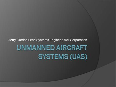 Jerry Gordon Lead Systems Engineer, AAI Corporation.