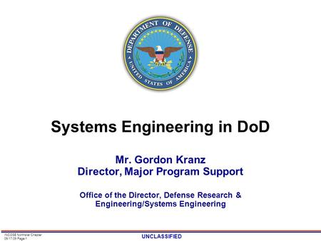 UNCLASSIFIED INCOSE Northstar Chapter 09/17/09 Page-1 Systems Engineering in DoD Mr. Gordon Kranz Director, Major Program Support Office of the Director,