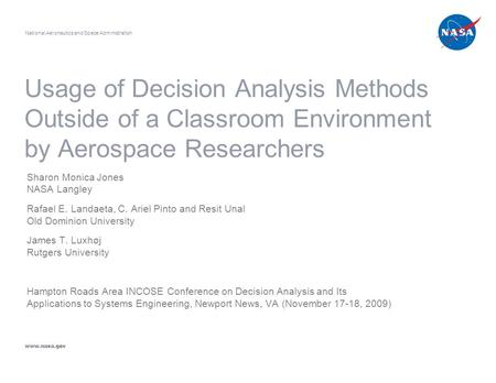 Usage of Decision Analysis Methods Outside of a Classroom Environment by Aerospace Researchers Sharon Monica Jones NASA Langley Rafael E. Landaeta, C.