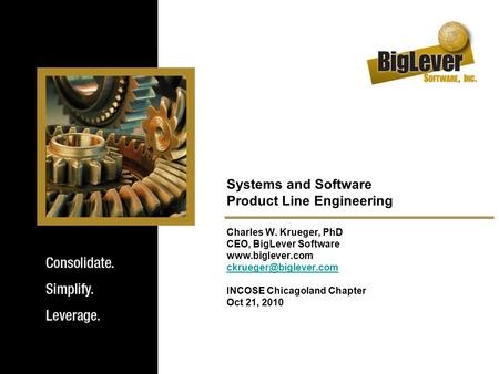 Systems and Software Product Line Engineering Charles W. Krueger, PhD CEO, BigLever Software  INCOSE Chicagoland.