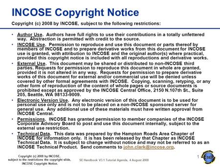 CSEP Copyright (c) 2008 by INCOSE, subject to the restrictions the copyright slide, INCOSE Copyright Notice. SE Handbook V3.1 Tutorial Agenda, 4 August.