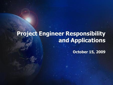 1 Project Engineer Responsibility and Applications October 15, 2009.