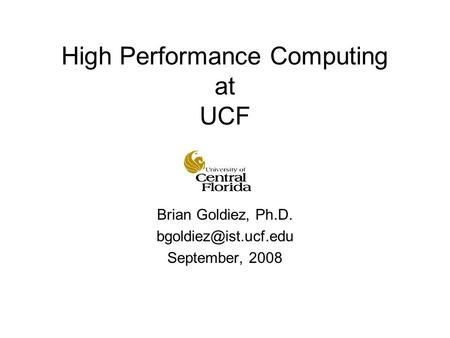High Performance Computing at UCF Brian Goldiez, Ph.D. September, 2008.