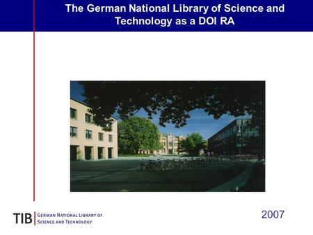 The German National Library of Science and Technology as a DOI RA 2007.