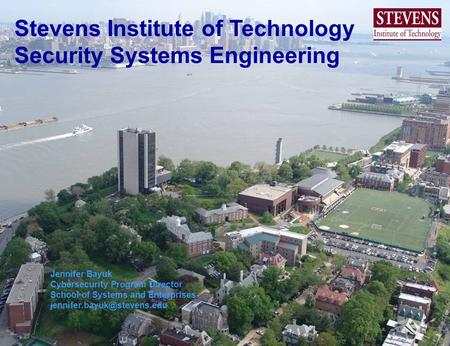 May 4, 2009 1 2/7/20141 Stevens Institute of Technology Security Systems Engineering Jennifer Bayuk Cybersecurity Program Director School of Systems and.