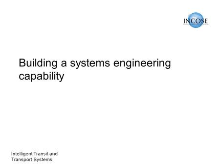 Intelligent Transit and Transport Systems Building a systems engineering capability.