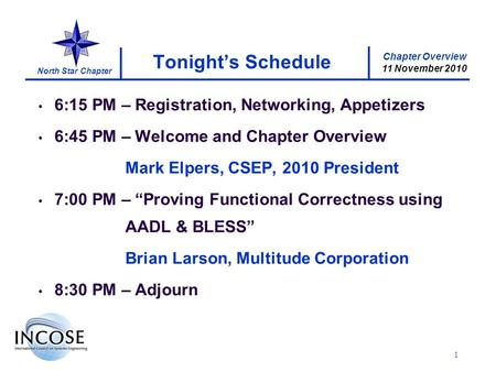 Chapter Overview 11 November 2010 North Star Chapter 1 Tonights Schedule 6:15 PM – Registration, Networking, Appetizers 6:45 PM – Welcome and Chapter Overview.