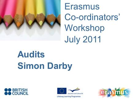 Event Title Name Erasmus Co-ordinators Workshop July 2011 Audits Simon Darby.