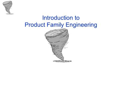 Introduction to Product Family Engineering. 11 Oct 2002 Ver 2.0 ©Copyright 2002 Vortex System Concepts 2 Product Family Engineering Overview Project Engineering.