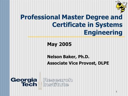 1 Professional Master Degree and Certificate in Systems Engineering May 2005 Nelson Baker, Ph.D. Associate Vice Provost, DLPE.