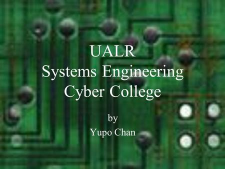 UALR Systems Engineering Cyber College by Yupo Chan.