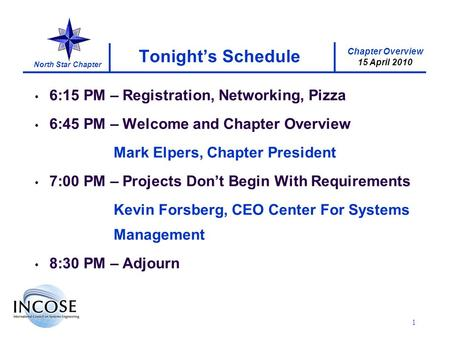 Chapter Overview 15 April 2010 North Star Chapter 1 Tonights Schedule 6:15 PM – Registration, Networking, Pizza 6:45 PM – Welcome and Chapter Overview.