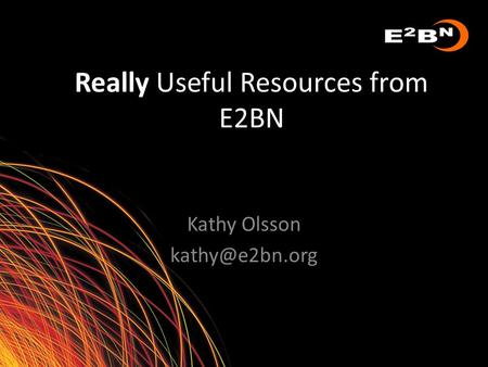 Really Useful Resources from E2BN Kathy Olsson