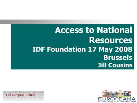 Access to National Resources IDF Foundation 17 May 2008 Brussels Jill Cousins.