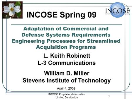 INCOSE Proprietary Information Limited Distribution 1 Adaptation of Commercial and Defense Systems Requirements Engineering Processes for Streamlined Acquisition.