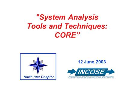 System Analysis Tools and Techniques: CORE 12 June 2003 North Star Chapter.
