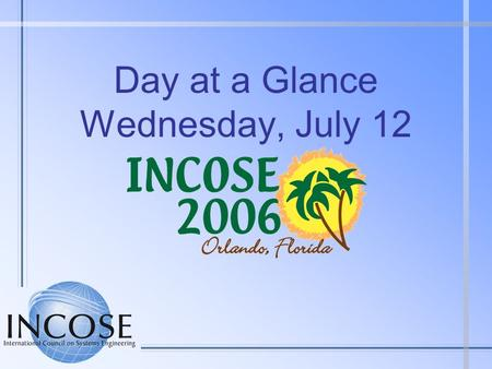 Day at a Glance Wednesday, July 12. Wednesday at a Glance (1 of 2) 0700 - 0745Speakers/Session Chairs Breakfast - ChampionsGate 0700 - 1700Symposium Registration.